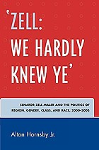 Zell, we hardly knew ye : Senator Zell Miller and the politics of region, gender, class, and race, 2000-2005
