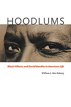 Hoodlums : Black villains and social bandits in American life