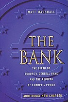 The bank : the birth of Europe's Central Bank and the rebirth of Europe's power