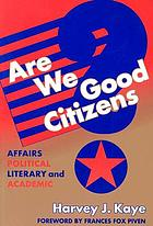 Are we good citizens? : affairs political, literary, and academic