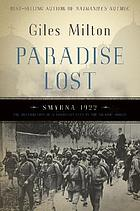 Paradise lost : Smyrna, 1922 : the destruction of a Christian city in the Islamic world