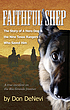 Faithful Shep : the story of a hero dog and the Texas Rangers who saved him : a novel based on a true incident from the Texas frontier