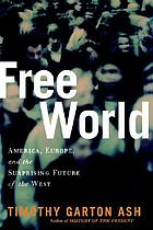 Free world : America, Europe, and the surprising future of the West