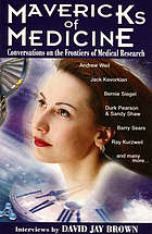 Mavericks of medicine : conversations on the frontiers of medical research