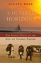 A hundred horizons : the Indian Ocean in the age of global empire