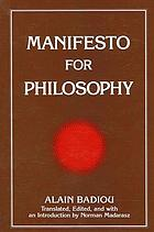 "Manifesto for philosophy : followed by two essays: ""The (re)turn of philosophy itself"" and ""Definition of philosophy"