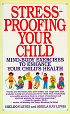 Stress-proofing your child : mind-body exercises to enhance your child's health