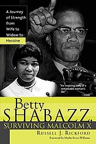 Betty Shabazz, surviving Malcolm X : a journey of strength from wife to widow to heroine