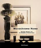 Monochrome home : harmony, balance, and the elements of modern style