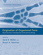 Origination of organismal form beyond the gene in developmental and evolutionary biologyOrigination of organismal form : beyond the gene in developmental and evolutionary theory