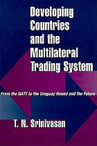 Developing countries and the multilateral trading system : from the GATT to the Uruguay Round and the future