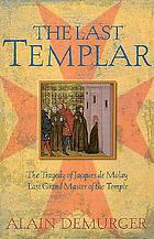 The last Templar : the tragedy of Jacques de Molay, last grand master of the Temple