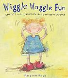 Wiggle waggle fun : stories and rhymes for the very, very young