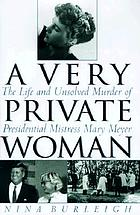 A very private woman : the life and unsolved murder of presidential mistress Mary Meyer