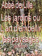 Les jardins Ou l'art d'embellir les paysages. Poéme par M. L'abbé de Lille, de l'Academie Française. VIe edition