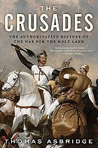 The Crusades : the authoritative history of the war for the Holy Land