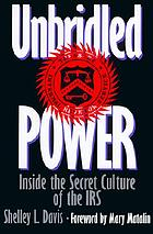 Unbridled power : inside the secret culture of the IRS