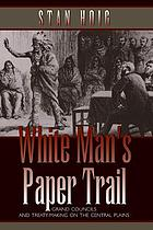 White man's paper trail : grand councils and treaty-making on the Central Plains