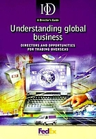 Understanding global business : directors and opportunities for trading overseas