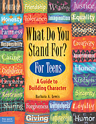 What do you stand for? : a kid's guide to building character