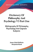 Dictionary of philosophy and psychology; including many of the principal conceptions of ethics, logic, aesthetics, philosophy of religion, mental pathology, anthropology, biology, neurology, physiology, economics, political and social philosophy, philology, physical science, and education; and giving a terminology in English, French, German, and Italian