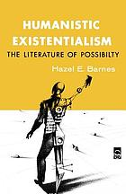 Humanistic existentialism : the literature of possibility