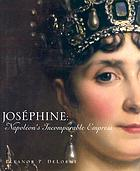 Joséphine : Napoléon's incomparable empress