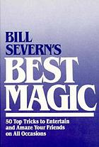 Bill Severn's best magic : 50 top tricks to entertain and amaze your friends on all occasions