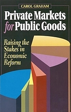 Private markets for public goods : raising the stakes in economic reform