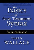 The basics of New Testament syntax : an intermediate Greek grammar