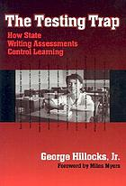 The testing trap : how state writing assessments control learning