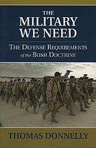 The military we need : the defense requirements of the Bush doctrine
