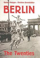 Berlin : the twentiesBerlin : die zwanzigerjahre ; Kunst und Kultur 1918-1933 ; Architektur, Malerei, Design, Mode, Literatur, Musik, Tanz, Theater, Fotografie, Funk, Film, Reklame