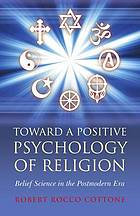 Toward a Positive Psychology of Religion Belief Science in the Postmodern Era