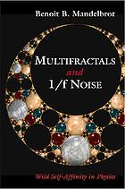 Multifractals and 1/f noise : wild self-affinity in physics (1963-1976) : selecta volume N