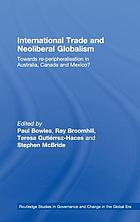 International trade and neoliberal globalism : towards re-peripheralisation in Australia, Canada and Mexico
