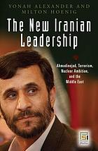The new Iranian leadership Ahmadinejad, terrorism, nuclear ambition, and the Middle East