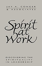 Spirit at work : discovering the spirituality in leadership