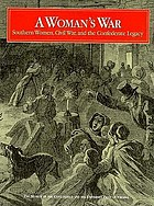 A woman's war : southern women, civil war, and the Confederate legacy