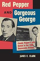 Red Pepper and Gorgeous George : Claude Pepper's epic defeat in the 1950 Democratic primary
