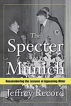 The specter of Munich : reconsidering the lessons of appeasing Hitler