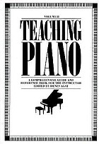 Teaching piano : a comprehensive guide and reference book for the instructor