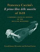 Francesca Caccini's Il primo libro delle musiche of 1618 a modern critical edition of the secular monodies