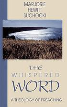 The whispered word : a theology of preaching