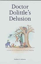 Doctor Doolittle's delusion : animals and the uniqueness of human language