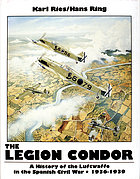 The Legion Condor : a history of the Luftwaffe in the Spanish Civil War, 1936-1939