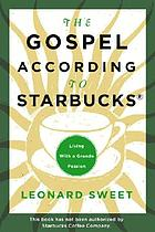 The Gospel according to Starbucks : living with a grande passion
