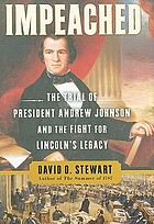 Impeached : the trial of President Andrew Johnson and the fight for Lincoln's legacy