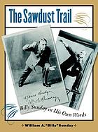 The sawdust trail Billy Sunday in his own words
