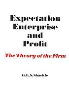 Expectation, enterprise and profit: the theory of the firm